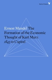 The Formation of the Economic Thought of Karl Marx - 1843 to Capital ebook by Ernest Mandel