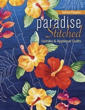 Paradise Stitched-Sashiko & Applique Quilts ebook by Sylvia Pippen