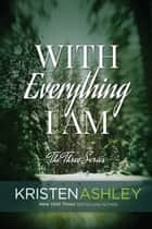 With Everything I Am ebook by Kristen Ashley