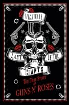 Last of the Giants - The True Story of Guns N' Roses ebook by Mick Wall