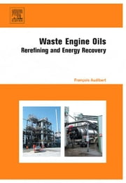 Waste Engine Oils: Rerefining and Energy Recovery ebook by Audibert, Francois