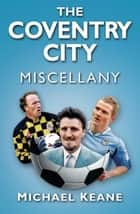 Coventry City Miscellany ebook by Michael Keane