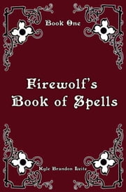 Firewolf's Book of Spells, Book One ebook by Kyle Brandon Leite