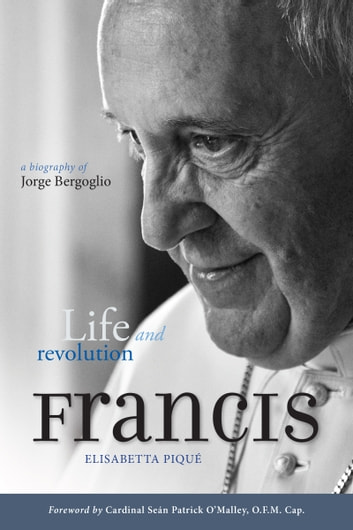 Pope Francis: Life and Revolution - A Biography of Jorge Bergoglio ebook by Elisabetta Piqué