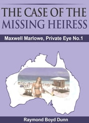 Maxwell Marlowe, Private Eye. 'The Case of the Missing Heiress' ebook by Raymond Boyd Dunn