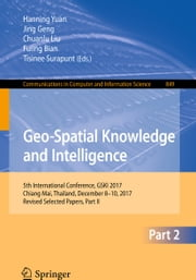 Geo-Spatial Knowledge and Intelligence - 5th International Conference, GSKI 2017, Chiang Mai, Thailand, December 8-10, 2017, Revised Selected Papers, Part II ebook by Hanning Yuan, Jing Geng, Chuanlu Liu,...