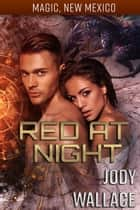 Red at Night - Magic, New Mexico ebook by Jody Wallace