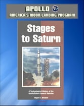 Apollo and America's Moon Landing Program: Stages to Saturn - A Technological History of the Apollo/Saturn Launch Vehicles (NASA SP-4206) - Official Saturn V Development History ebook by Progressive Management