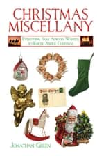 Christmas Miscellany - Everything You Always Wanted to Know About Christmas ebook by Jonathan Green