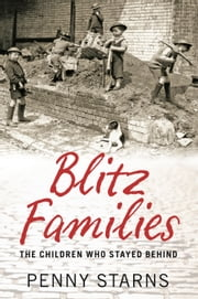 Blitz Families - The Children Who Stayed Behind ebook by Penny Starns
