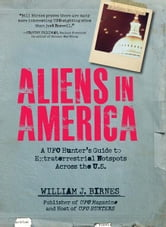 Aliens in America: A UFO Hunter's Guide to Extraterrestrial Hotpspots Across the U.S. ebook by William J. Birnes