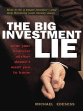 The Big Investment Lie - What Your Financial Advisor Doesn't Want You to Know ebook by Michael Edesess
