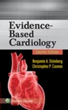Evidence-Based Cardiology ebook by Benjamin A. Steinberg,Christopher P. Cannon
