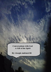Conversations with God: A Gift of the Spirit ebook by Joseph Andruzzi III