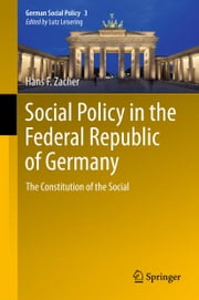 Social Policy in the Federal Republic of Germany - The Constitution of the Social ebook by Hans F. Zacher