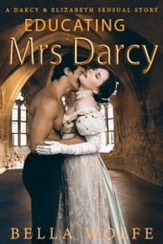 Educating Mrs Darcy ebook by Bella Wolfe