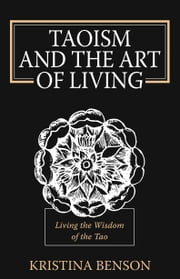 Taoism and the Art of Living: Living the Wisdom of the Tao ebook by Benson, Kristina
