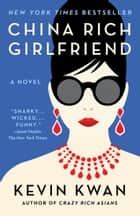 China Rich Girlfriend - A Novel ebook by Kevin Kwan