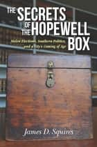 The Secrets of the Hopewell Box - Stolen Elections, Southern Politics, and a City's Coming of Age ebook by James D. Squires