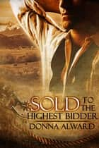 Sold to the Highest Bidder ebook by Donna Alward