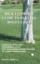 RICK LIMMER'S GUIDE TO PLAYING BOGEY GOLF ebook by Oliver E. Cathey Jr.