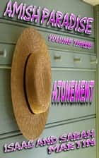 Amish Paradise-Volume 3- Atonement ebook by Isaac Martin, Sarah Martin