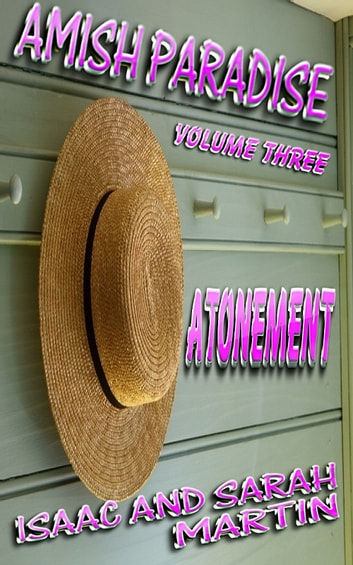 Amish Paradise-Volume 3- Atonement ebook by Isaac Martin,Sarah Martin