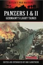 Panzers I & II - Germany's Light Tanks ebook by Bob Carruthers