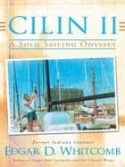 Cilin II: A Solo Sailing Odyssey ebook by Edgar D. Whitcomb