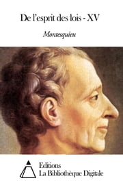 De l'esprit des lois - XV ebook by Montesquieu