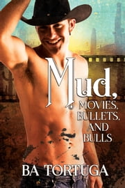 Mud, Movies, Bullets, and Bulls ebook by BA Tortuga