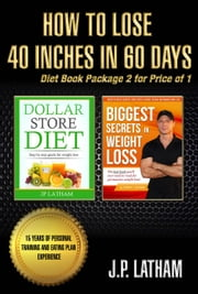 How to Lose 40 inches in 60 Days Diet Book Package 2 Books in 1 ebook by JP Latham