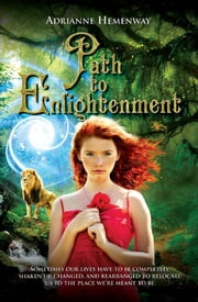 Path to Enlightenment - Sometimes our live have to be completely shaken up, changed, & rearranged to relocate us to the place we're meant to be ebook by Adrianne Hemenway