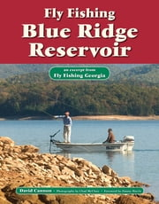 Fly Fishing Blue Ridge Reservoir - An Excerpt from Fly Fishing Georgia ebook by David Cannon,Chad McClure