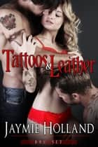 Tattoos and Leather Box Set One ebook by Jaymie Holland, Cheyenne McCray