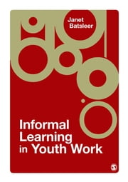 Informal Learning in Youth Work ebook by Ms Janet R Batsleer