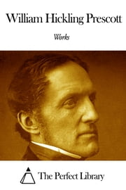 Works of William Hickling Prescott ebook by William Hickling Prescott