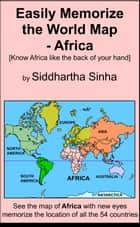 Easily Memorize the World Map: Africa ebook by Siddhartha Sinha