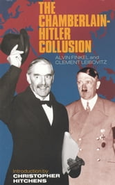 The Chamberlain-Hitler Collusion ebook by Alvin Finkel,Clement Leibovitz