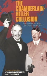 The Chamberlain-Hitler Collusion ebook by Alvin Finkel,Clement Leibovitz,Christopher Hitchens