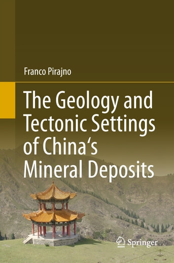 The Geology and Tectonic Settings of China's Mineral Deposits ebook by Franco Pirajno