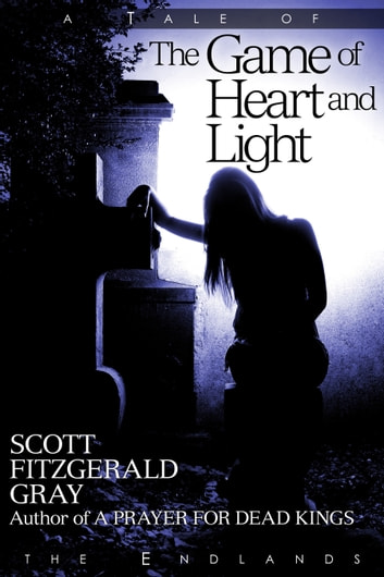 The Game of Heart and Light ebook by Scott Fitzgerald Gray
