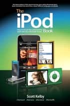 iPod Book, The - How to Do Just the Useful and Fun Stuff with Your iPod and iTunes ebook by Scott Kelby