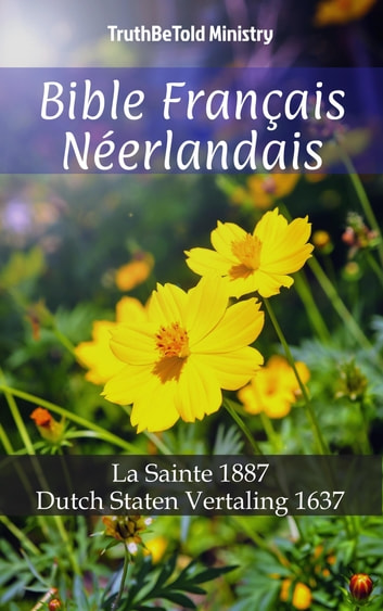 Bible Français Néerlandais - La Sainte 1887 - Dutch Staten Vertaling 1637 ebook by TruthBeTold Ministry