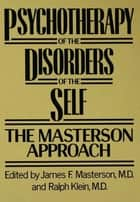 Psychotherapy of the Disorders of the Self ebook by James F. Masterson, M.D.,Ralph Klein, M.D.
