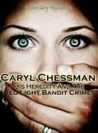 Caryl Chessman: Red Light Bandit? ebook by Robert Grey Reynolds Jr