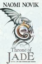 Throne of Jade (The Temeraire Series, Book 2) eBook by Naomi Novik