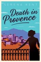 Death in Provence - A Novel ebook by Serena Kent