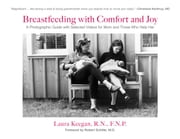 Breastfeeding with Comfort and Joy - A Photographic Guide with Selected Videos for Mom and Those Who Help Her ebook by Laura Keegan,Robert Schiller