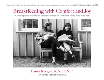 Breastfeeding with Comfort and Joy - A Photographic Guide with Selected Videos for Mom and Those Who Help Her ebook by Laura Keegan
